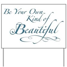 Be Your Own Kind of Beautiful Yard Sign