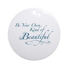 Be Your Own Kind of Beautiful Ornament (Round)