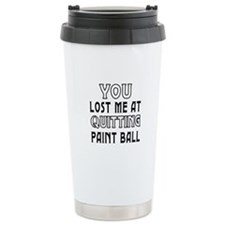 You Lost Me At Quitting Paint Ball Travel Mug