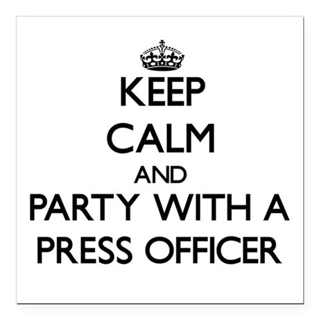 Keep Calm and Party With a Press Officer Square Ca