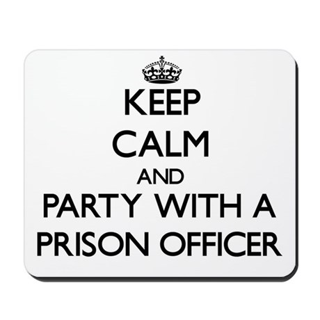 Keep Calm and Party With a Prison Officer Mousepad