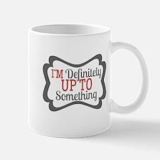 Up to Something Mugs