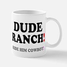 DUDE RANCH - RIDE HIM COWBOY! Mugs