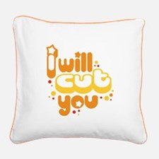 I Will Cut You Square Canvas Throw Pillow