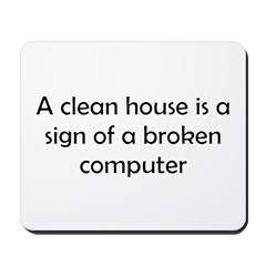 A Clean House is a Sign of a Broken Computer Mouse