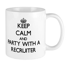 Keep Calm and Party With a Recruiter Mugs