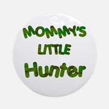 Mommy's little Hunter Ornament (Round)
