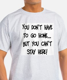 You Don't Have To Go Home Ash Grey T-Shirt