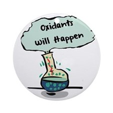 Oxidants Happen - Chemistry Humor Round Ornament