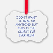 Birthday Humor (Brag) Ornament