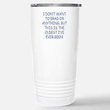 Birthday Humor (Brag) Stainless Steel Travel Mug