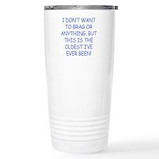 Birthday Humor (Brag) Travel Mug