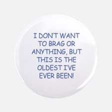 "Birthday Humor (Brag) 3.5"" Button"