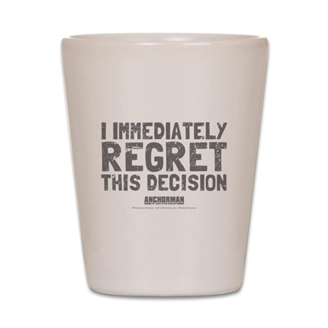 Regret This Decision Shot Glass