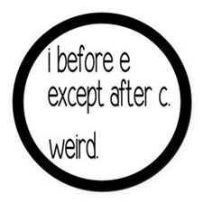 Weird Spelling Rule I Before E Round Car Magnet