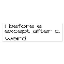 Weird Spelling Rule I Before E Bumper Sticker