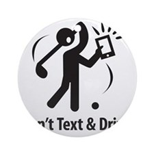 Don't Text & Drive Round Ornament