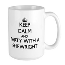 Keep Calm and Party With a Shipwright Mugs