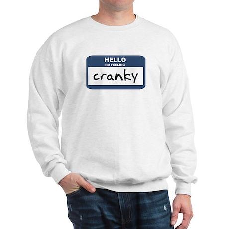 Feeling cranky Sweatshirt
