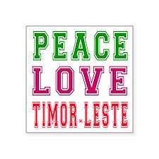 """Peace Love Timor-Leste Square Sticker 3"""" x 3"""""""
