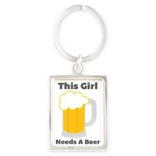 This Girl Needs A Beer Portrait Keychain