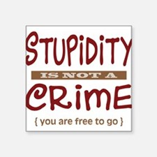"Stupidity - Square Sticker 3"" x 3"""