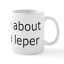 Be a Leper Coffee Mug