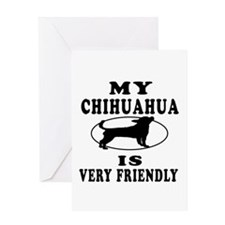 My Chihuahua Is Very Friendly Greeting Card