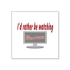 "Rather Be Watching Brady Bunch Square Sticker 3"" x"