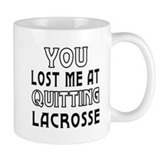 You Lost Me At Quitting Lacrosse Mug