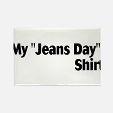 """My """"Jeans Day"""" Shirt Rectangle Magnet"""