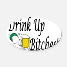 Drink Up Bitches! Oval Car Magnet
