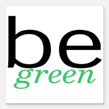 """Be Green Square Car Magnet 3"""" x 3"""""""