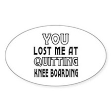 You Lost Me At Quitting Knee Boarding Decal