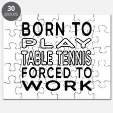 Born To Play Table Tennis Forced To Work Puzzle