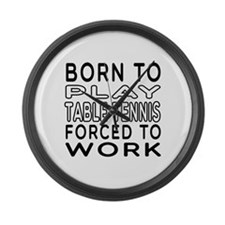 Born To Play Table Tennis Forced To Work Large Wal