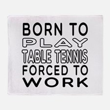 Born To Play Table Tennis Forced To Work Throw Bla
