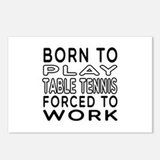 Born To Play Table Tennis Forced To Work Postcards