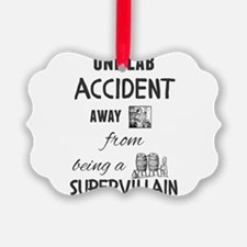 One lab accident away from being Ornament