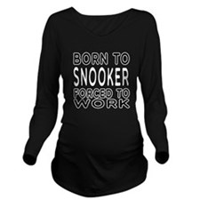 Born To Snooker Forced To Work Long Sleeve Materni