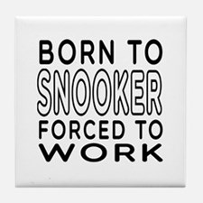 Born To Snooker Forced To Work Tile Coaster