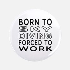 """Born To Sky Diving Forced To Work 3.5"""" Button"""