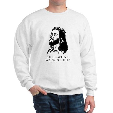 @$!&...What WOULD I Do? Sweatshirt