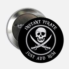 "Instant Pirate - Just Add Rum! 2.25"" Button"