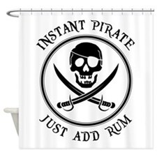 Instant Pirate - Just Add Rum! Shower Curtain