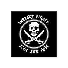 """Instant Pirate - Just Add Rum! Square Sticker 3"""" x"""