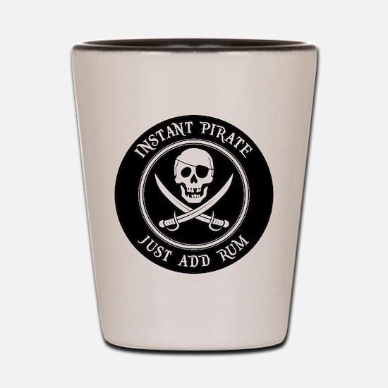 Instant Pirate - Just Add Rum! Shot Glass