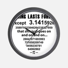 Pi. nothing lasts forever Wall Clock