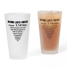 Pi. nothing lasts forever Drinking Glass
