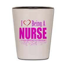 I Love Being A Nurse Shot Glass
